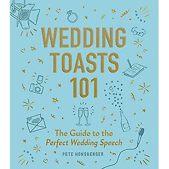 Wedding Toasts 101 - The Guide to the Perfect Wedding Speech by Pete H