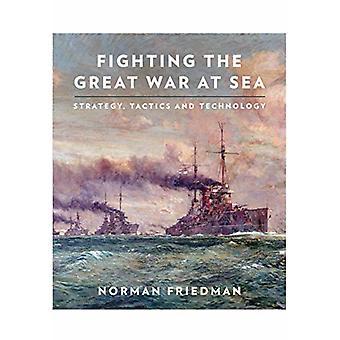 Lutando a Grande Guerra no Mar - Estratégia - Táticas e Tecnologia por N