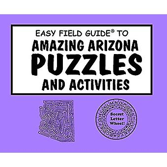 Easy Field Guide Amazing Arizona Puzzles & Activities by Jeff Bro
