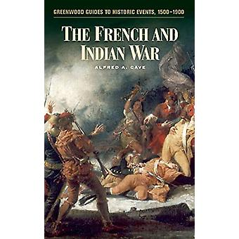 The French and Indian War by Alfred A. Cave - 9780313321689 Book