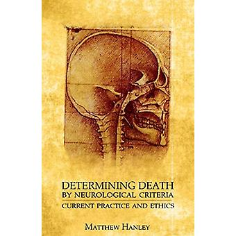 Determining Death by Neurological Criteria  Current Practice and Ethics by Matthew Hanley