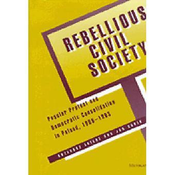 Rebellious Civil Society - Popular Protest and Democratic Consolidatio