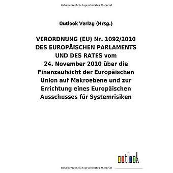 VERORDNUNG (EU) Nr.1092/2010 DES EUROPA ISCHEN PARLAMENTS UND DES RATES vom 24.November 2010 Aber die Finanzaufsicht der Europ ischen Union auf Makroebene und zur Errichtung eines Europ ischen Ausschusses fAr Systemrisiken