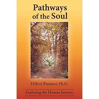 Pathways of the Soul - Exploring the Human Journey by Hillevi Ruumet -