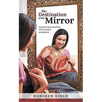 The Destination of the Mirror - A Woman's Quest to Achieve with Honest