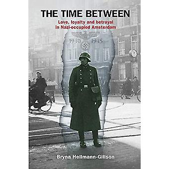 The Time Between - Love - loyalty and betrayal in Nazi-occupied Amster