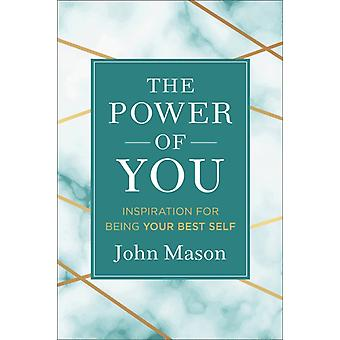 The Power of You  Inspiration for Being Your Best Self by John Mason