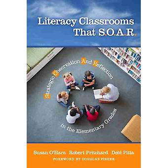 Literacy Classrooms That S.O.A.R. by Other Susan O Hara & Other Robert Pritchard & Other Debi Pitta