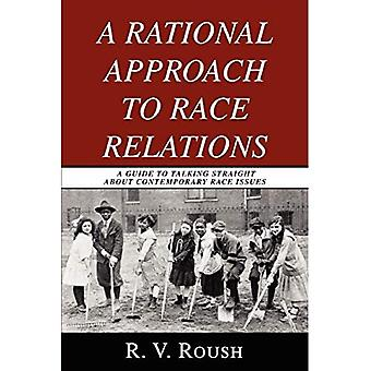 A Rational Approach to Race Relations: A Guide to� Talking Straight about Contemporary Race Issues