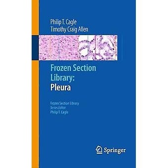 Frozen Section Library Pleura by Cagle & Philip T.Allen & Timothy Craig
