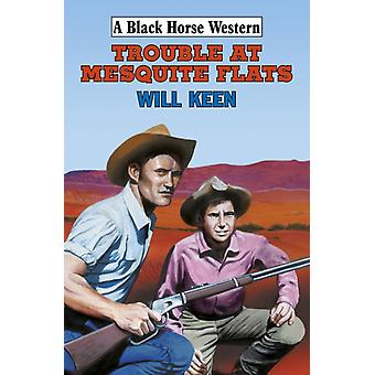 Trouble at Mesquite Flats by Will Keen