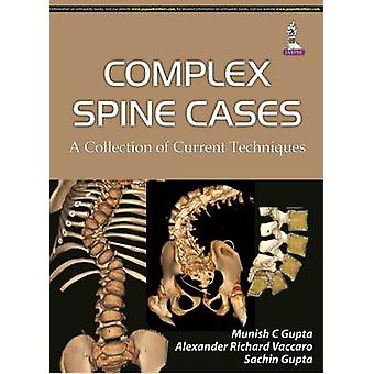 Complex Spine Cases A Collection of Current Techniques by Munish C Gupta & Sachin Gupta & Alexander R Vaccaro