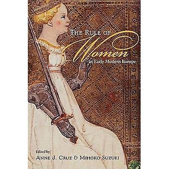 La règle des femmes dans l'Europe moderne tôt par Anne J. Cruz - Mihoko Suz