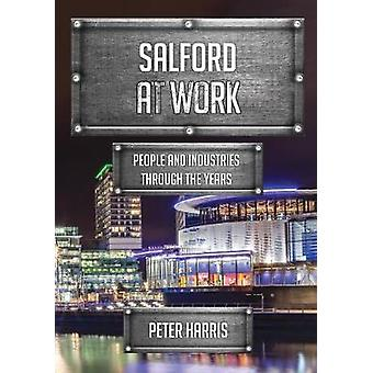 Salford at Work - People and Industries Through the Years by Peter Har