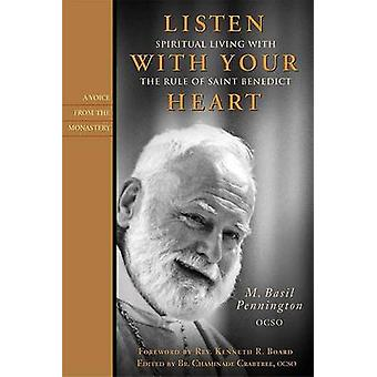 Listen with Your Heart - Spiritual Living with the Rule of Saint Bened