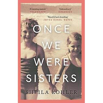 Once We Were Sisters by Sheila Kohler - 9781786890009 Book