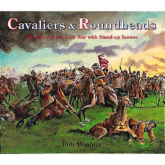 Cavaliers and Roundheads - The Story of the Civil War with Stand-up Sc