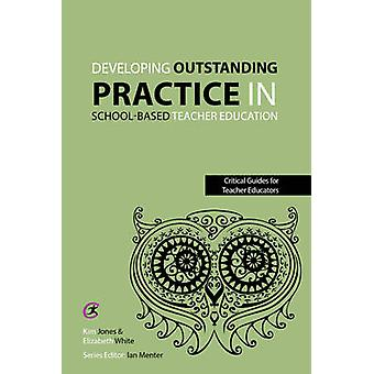 Developing Outstanding Practice in School-Based Teacher Education by