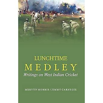 Lunch Time Medley - Writings on West Indies Cricket by Mervyn Morris -