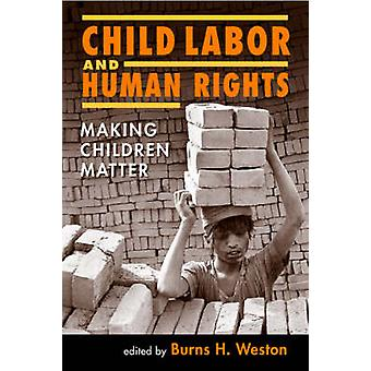 Child Labor and Human Rights - Making Children Matter by Burns H. West