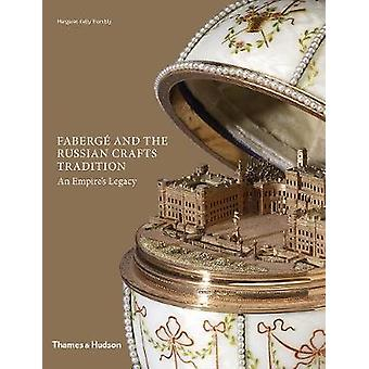 Faberge and the Russian Crafts Tradition - An Empire's Legacy by Marga