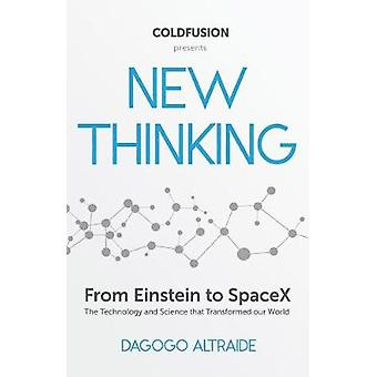 Cold Fusion Presents - New Thinking - From Einstein to SpaceX - The Tec