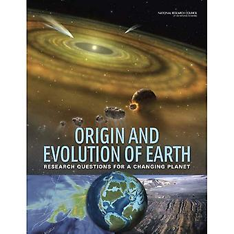 Origin and Evolution of Earth: Research Questions for a Changing Planet