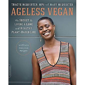 Ageless Vegan: Hemligheten till ett långt och friskt växt-baserade liv