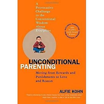 Bedingungsloser Elternschaft: Wechsel von Belohnungen und Strafen zu Liebe und Vernunft