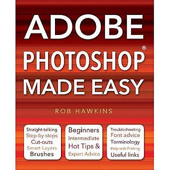 Adobe Photoshop Made Easy: Straight parler, étape-par-étapes, chaud conseils & experts conseils, dépannage, liens utiles