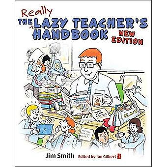 The Lazy Teacher's Handbook, Revised Edition:How your students learn more when you teach less