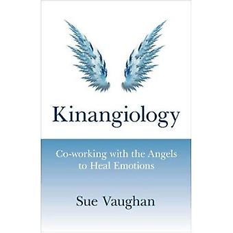 Kinangiology: Co-werken met de engelen om te genezen van emoties