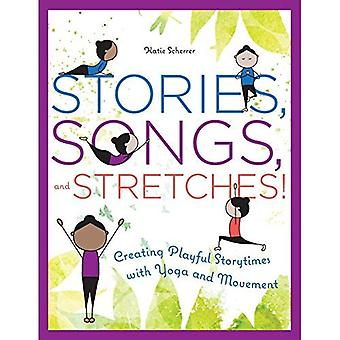 Stories, Songs, and Stretches!: Creating Playful� Storytimes with Yoga and Movement /]ckatie Scherrer