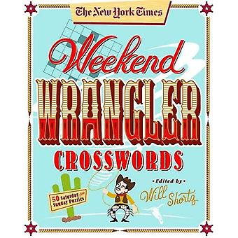 The New York Times Weekend� Wrangler Crosswords: 50 Saturday and Sunday Puzzles: Weekend Crosswords Volume 3