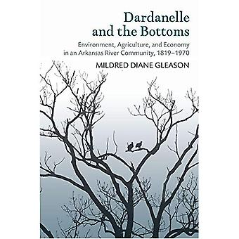 Dardanelle och bottnarna: miljö, jordbruk och ekonomi i en Arkansas flod gemenskap, 1819-1970