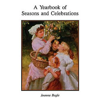 A Yearbook of Seasons and Celebrations by Bogle & Joanna