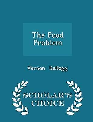 The Food Problem  Scholars Choice Edition by Kellogg & Vernon