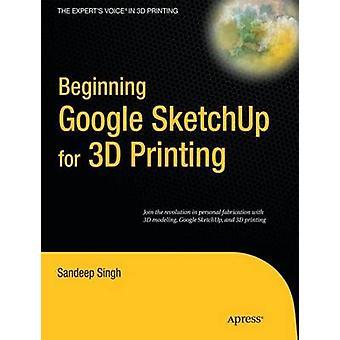 Beginning Google SketchUp for 3D Printing by Singh & Sandeep