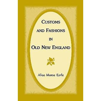 Customs and Fashions in Old New England by Earle & Alice Morse