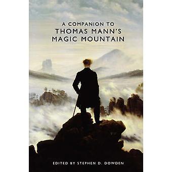 A Companion to Thomas Manns Magic Mountain by Dowden & Stephen D.
