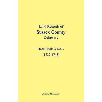 Land Records of Sussex County Delaware 17321743 Deed Book G No. 7 by Malone & Johnita P.