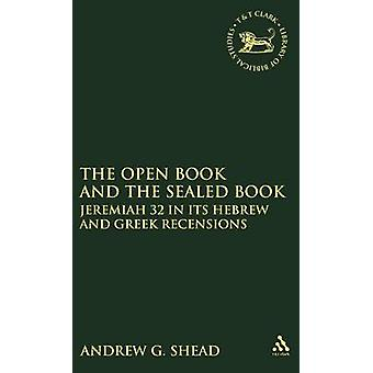 The Open Book and the Sealed Book Jeremiah 32 in Its Hebrew and Greek Recensions by Shead & Andrew