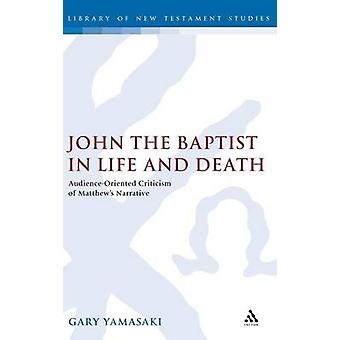 John the Baptist in Life and Death AudienceOriented Criticism of Matthews Narrative by Yamasaki & Gary