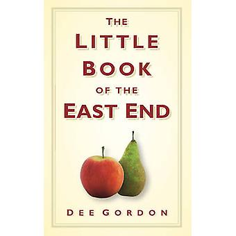 The Little Book of the East End by Dee Gordon - 9780752457178 Book