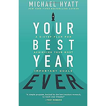 Your Best Year Ever - A 5-Step Plan for Achieving Your Most Important