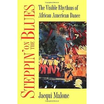 Steppin' on the Blues - The Visible Rhythms of African American Dance