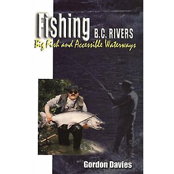 Fishing BC Rivers - Big Fish and Accessible Waterways by Gordon Davies