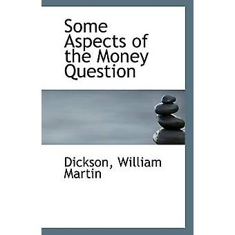 Some Aspects of the Money Question by Dickson William Martin - 978111