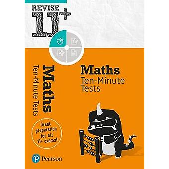 Revise 11+ Maths Ten-Minute Tests by Revise 11+ Maths Ten-Minute Test