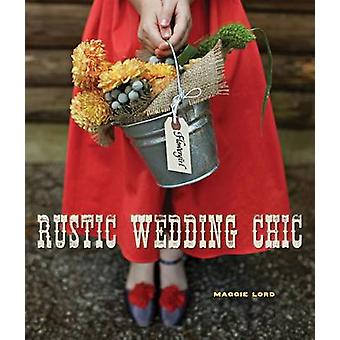 Rustic Wedding Chic by Maggie Lord - 9781423630685 Book